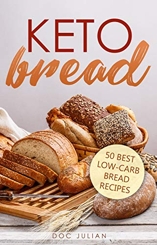 Keto Bread Cookbook with pictures: 50 Easy & delicious keto bread recipes with images for optimum health and vitality (Keto Diet 3) (Delicious Bread)