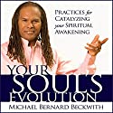 Your Soul's Evolution: Practices for Catalyzing Your Spiritual Awakening Speech by Michael Bernard Beckwith Narrated by Michael Bernard Beckwith
