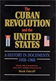 The Cuban Revolution and the United States : A History in Documents, 1958-1960, Falcoff, Mark, 1884750028