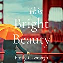 This Bright Beauty Audiobook by Emily Cavanagh Narrated by Cristina Panfilio