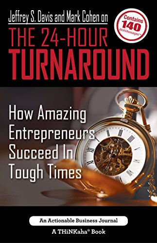 Jeffrey S. Davis and Mark Cohen on The 24-Hour Turnaround: How Amazing Entrepreneurs Succeed In Tough Times