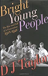 Bright Young People: The Rise and Fall of a Generation: 1918-1940