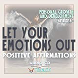 Personal Growth and Development Series: Let Your Emotions Out Positive Affirmations audio CD