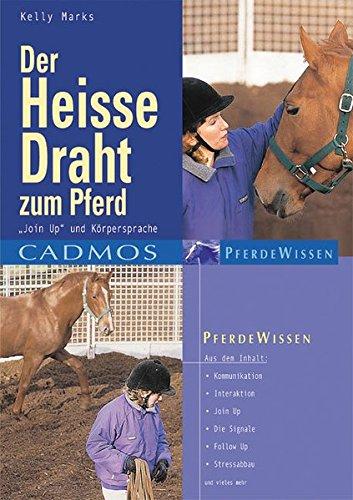 Der heisse Draht zum Pferd: Join-up und Körpersprache (Cadmos Pferdewissen)