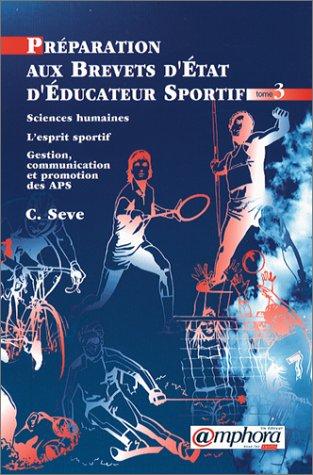 Sciences humaines, L'esprit sportif, Gestion, communication et promotion des APS, tome 3 Poche – 15 juillet 2008 C. Seve L' esprit sportif Amphora 2851805010