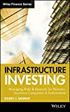 img - for Infrastructure Investing: Managing Risks & Rewards for Pensions, Insurance Companies & Endowments book / textbook / text book