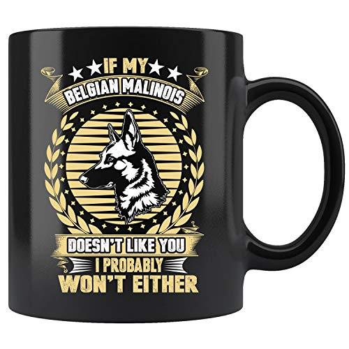 If My Belgian Malinois Doesn't Like You Mug Funny Coffee Mug 11oz Gift Tea Cups 11oz (Belgian Mug Malinois)