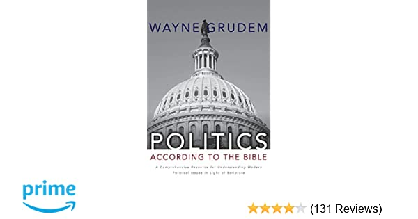Politics According To The Bible A Comprehensive Resource For