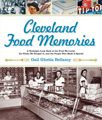 Cleveland Food Memories: A Nostalgic Look Back at the Food We Loved, the Places We Bought It, and the People Who Made It