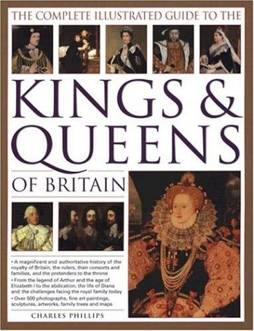 The Complete Illustrated Guide to the Kings & Queens of Britain
