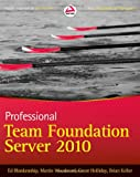 Professional Team Foundation Server 2010, Ed Blankenship and Martin Woodward, 0470943327