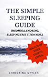 The Simple Guide to A Good Sleep: Imsomnia, Snoring, Sleeping fast Tips & more