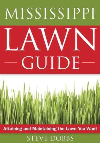 (The Mississippi Lawn Guide: Attaining and Maintaining the Lawn You Want (Guide to Midwest and Southern Lawns))