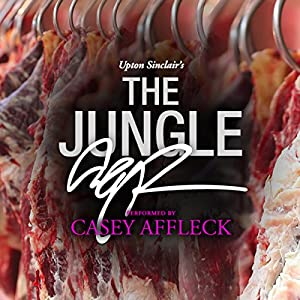 The Jungle: A Signature Performance by Casey Affleck Audiobook by Upton Sinclair Narrated by Casey Affleck