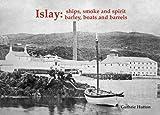 Islay: Ships Smoke and Spirit: Barley, Boats and Barrels