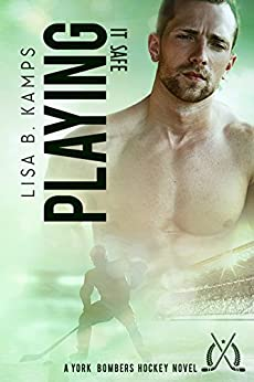 Playing It Safe: A York Bombers Hockey Romance (The York Bombers Book 5) by [Kamps, Lisa B.]