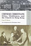 Chinese Christians : Elites, Middlemen, and the Church in Hong Kong, Smith, Carl T., 9622096883