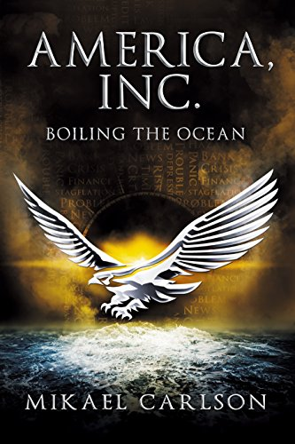 America, Inc.: Boiling the Ocean (The Black Swan Saga Book 3) by [Carlson, Mikael]