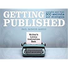 Getting Published: Writer's Little Instruction Book