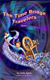 The Time Bridge Travelers, Linda Ayers, 0976050501