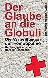 Der Glaube an die Globuli: Die Verheißungen der Homöopathie (suhrkamp taschenbuch)