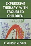 Expressive Therapy with Troubled Children, P. Gussie Klorer, 0765702231