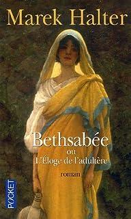 Bethsabée ou L'éloge de l'adultère : [roman]