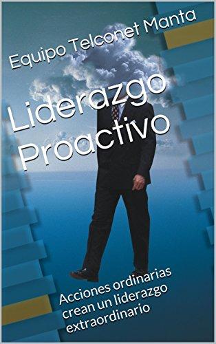 Descargar Libro Liderazgo Proactivo: Acciones Ordinarias Crean Un Liderazgo Extraordinario Equipo Telconet Manta