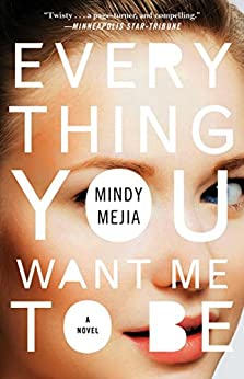 Everything You Want Me to Be: A Novel (English Edition) por [Mejia, Mindy]