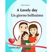 Children's Italian book: A Lovely day. Un giorno bellissimo: Children's Picture Book English Italian (Bilingual Edition),Italian kids books, Italian childrens books, Valentine book for kids