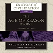 The Age of Reason Begins: A History of European Civilization in the Period of Shakespeare, Bacon, Montaigne, Rembrandt, Galileo, and Descartes: 1558 - 1648: The Story of Civilization, Book 7 | Will Durant, Ariel Durant
