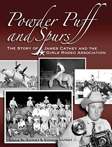 Powder Puff and Spurs: The Story of James Cathey and the Girls Rodeo Association