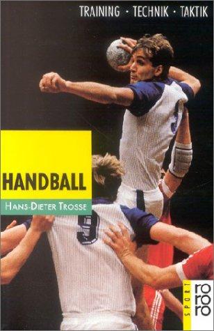 Handball. Training, Technik, Taktik Taschenbuch – 7. Juli 1988 Hans-Dieter Trosse Horst Lichte Sportpressephoto Bongarts Rowohlt