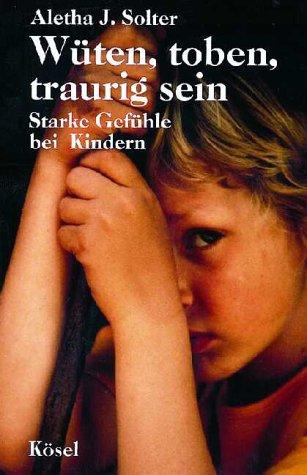 Wüten, toben, traurig sein. Starke Gefühle bei Kindern