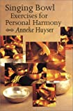 Singing Bowl Exercises for Health and Personal Harmony, Anneke Huyser, 9074597394