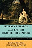 Literary Research and the British Eighteenth Century : Strategies and Sources, Keeran, Peggy and Bowers, Jennifer, 0810887959