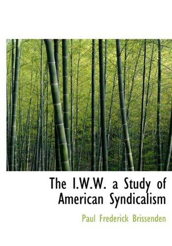Read Online The I.W.W. a Study of American Syndicalism pdf epub