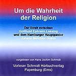 Um die Wahrheit der Religion: Der Streit zwischen Lessing und dem Hamburger Hauptpastor Goeze | Johann Melchior Goeze,Gotthold Ephraim Lessing