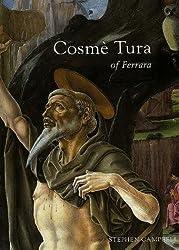 Cosme Tura of Ferrara: Style, Politics and the Renaissance City, 1450-95