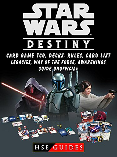 Star Wars Destiny Card Game TCG, Decks, Rules, Card List, Legacies, Way of The Force, Awakenings, Guide Unofficial ()