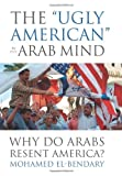 The Ugly American in the Arab Mind, Mohamed El-Bendary, 1597976733
