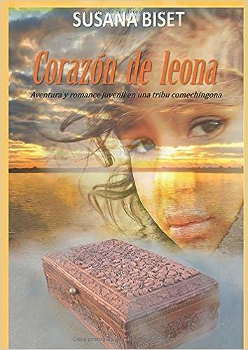 Corazón de Leona: Aventura y romance juvenil en una tribu comechingona (Spanish Edition): Susana Biset: 9781977077240: Amazon.com: Books
