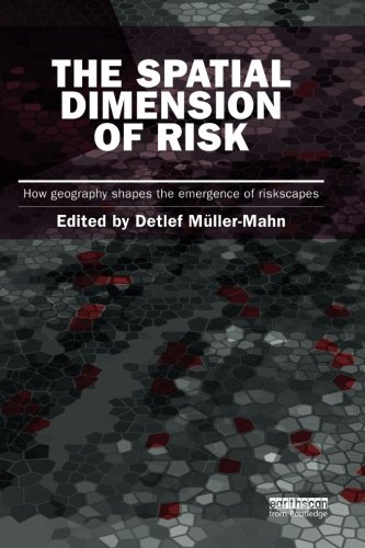 The Spatial Dimension of Risk: How Geography Shapes the Emergence of Riskscapes (Earthscan Risk in (Dimension Shape)