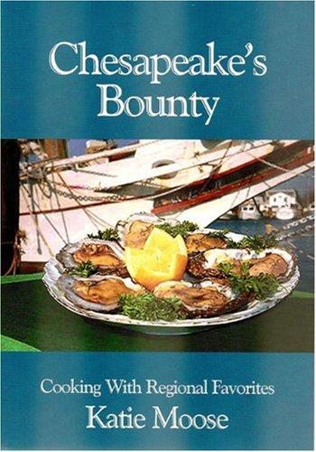 Chesapeake's Bounty - Cooking With Regional Favorites by Katie Moose