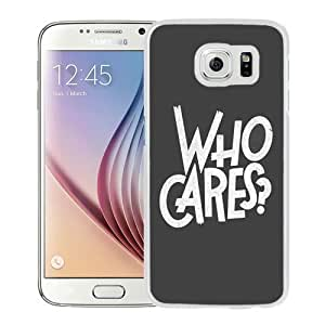 NEW Unique Custom Designed Samsung Galaxy S6 Phone Case With Who Cares Text_White Phone Case