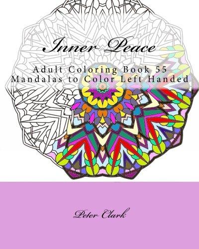 Inner Peace: Adult Coloring Book 55 Mandalas to Color Left Handed (Inner Peace Left Handed) (Volume 2) PDF
