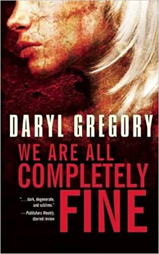 We Are All Completely Fine: Daryl Gregory: 9781616961718: Amazon com