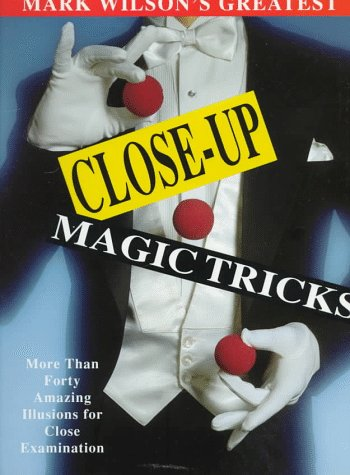 Close Up Magic Trick (Mark Wilson's Greatest Close-Up Magic Tricks: More Than Forty Amazing Illusions for Close Examination)