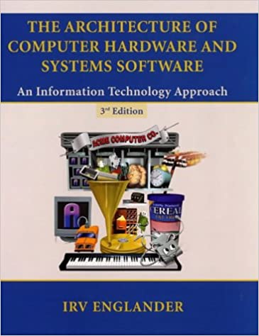 Book The Architecture of Computer Hardware and Systems Software: An Information Technology Approach