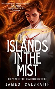 The Islands in the Mist (The Year of the Dragon, Book 3) by [Calbraith, James]